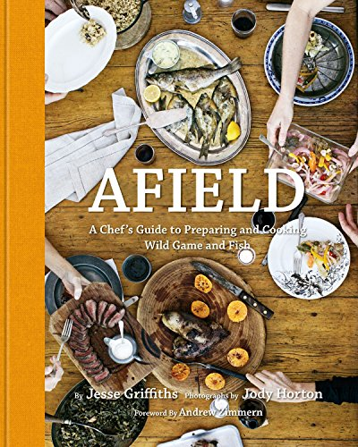 Afield: A Chef's Guide to Preparing and...
