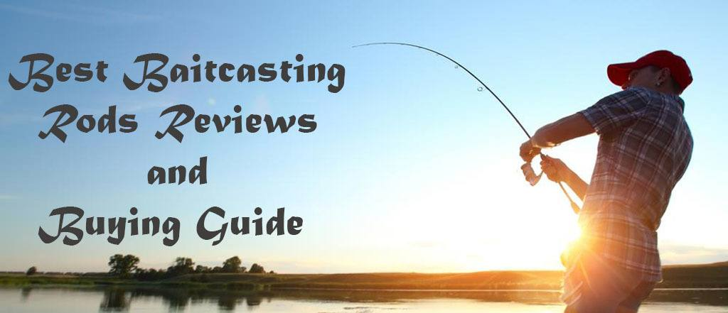 Best Baitcasting Rods